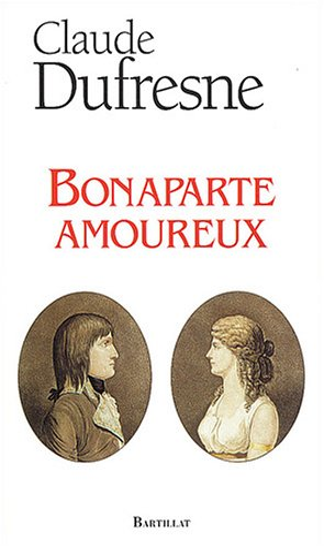 Bonaparte amoureux: Dufresne Claude