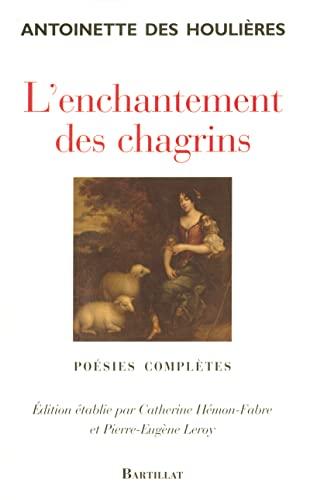 L'enchantement des chagrins: Antoinette Des Houlières, Madame Deshoulières