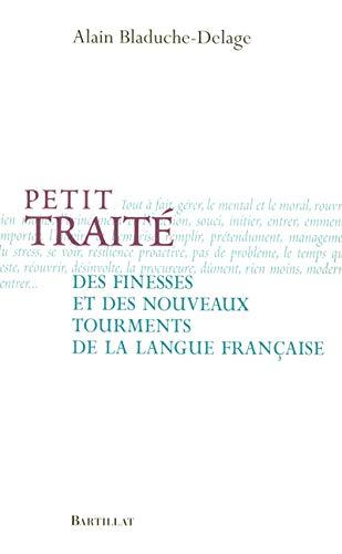 Petit traité des finesses et nouveaux tourments: Alain Bladuche-Delage
