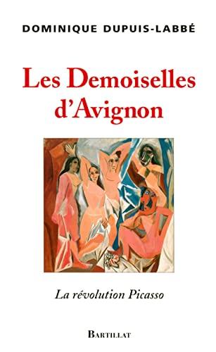 Les Demoiselles d'Avignon. La Rèvolution Picasso: Dupuis-Labbé, Dominique