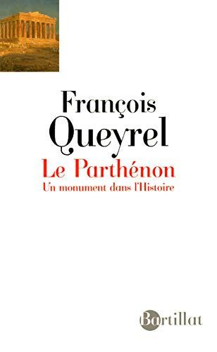 Le Parthénon, un monument dans l'Histoire: Fran�ois Queyrel