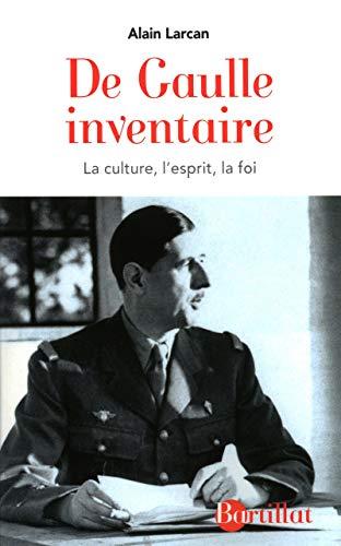 De Gaulle inventaire - La culture, l'esprit, la foi: Larcan, Alain