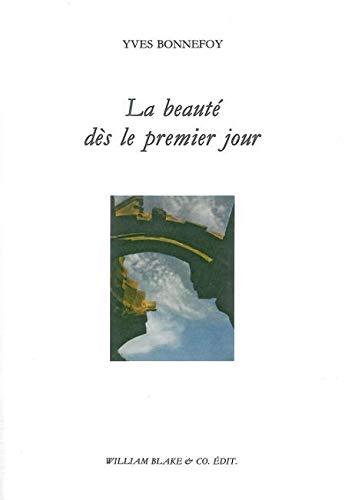 Beaute Des Le Premier Jour La (French Edition): Bonnefoy, Yves