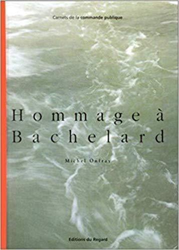 9782841050062: Hommage à Bachelard: Eugéne van Lamsweerde, Bernard Pagès, Paul Rebeyrolle, Klaus Rinke (Carnets de la commande publique) (French Edition)