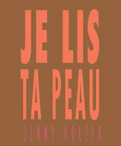 je lis ta peau - EDITION BILINGUE: jenny holzer &