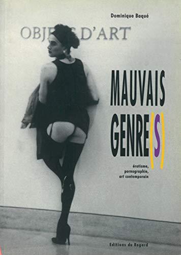 Mauvais Genre(s) : Erotisme, pornographie, art contemporain: Baqu�, Dominique