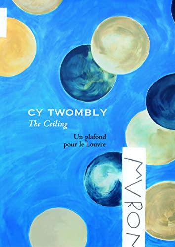 Cy Twombly, The Ceiling : Un plafond pour le Louvre: Collectif