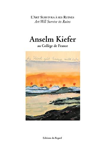 Art survivra à ses ruines (L'): Kiefer, Anselm