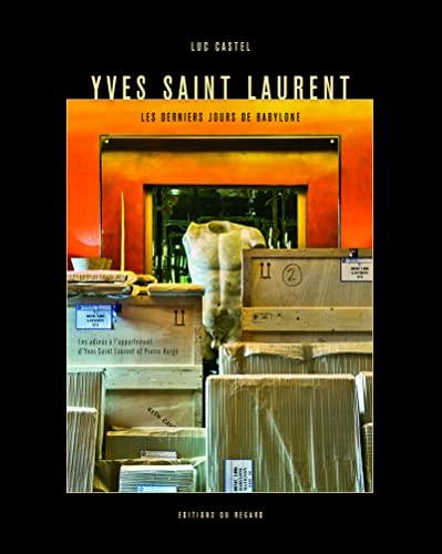 9782841053087: Yves-Saint Laurent, les derniers jours de Babylone : Les adieux à l'appartement d'Yves Saint Laurent et Pierre Bergé