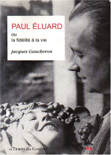 9782841090259: Paul Eluard, ou, La fid�lit� � la vie : Essai