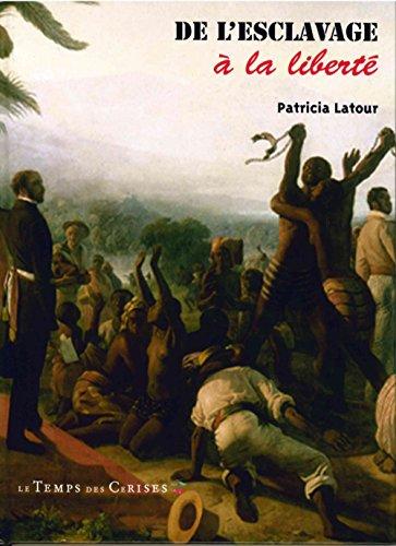 De l'esclavage à la liberté [nouvelle édition]: Latour, Patricia