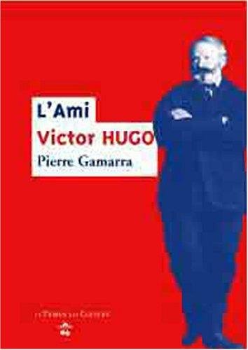 L'ami Victor Hugo [Mar 01, 2002] Gamarra,: Pierre Gamarra