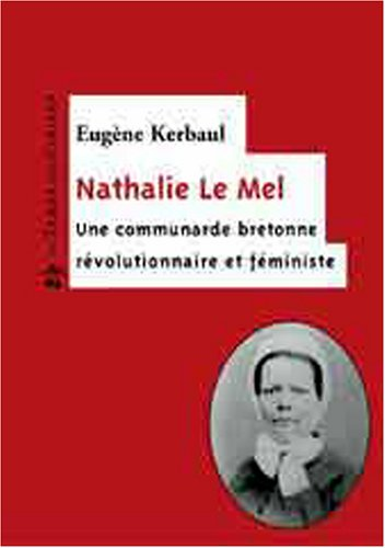 NATHALIE LE MEL UNE COMMUNARDE BRETONNE REVOLUTIONNAIRE: KERBAUL EUGENE