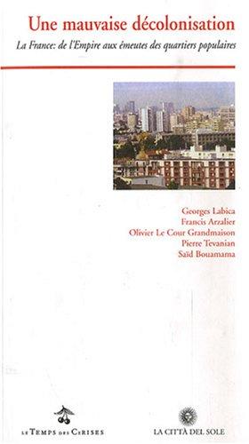 9782841096336: Une mauvaise décolonisation : La France : de l'Empire aux émeutes des quartiers populaires