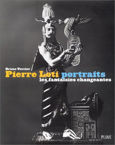 Pierre Loti : Portraits : Les Fantaisies changeantes: Vercier Bruno