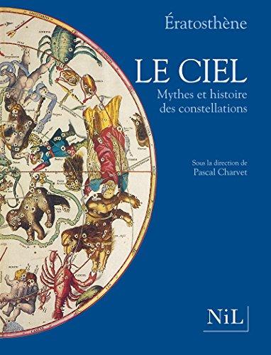 Le ciel: Mythes et histoire des constellations : les Catasterismes d'Eratosthene (Le cabinet ...