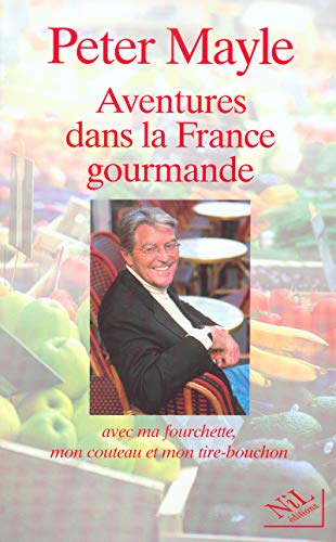 Aventures dans la France gourmande avec ma fourchette ,mon couteau et mon tire-bouchon: Peter Mayle...