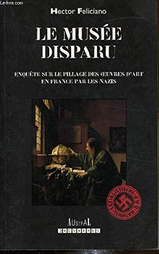 Le muse?e disparu: Enque?te sur le pillage des ?uvres d'art en France par les nazis (Documents...