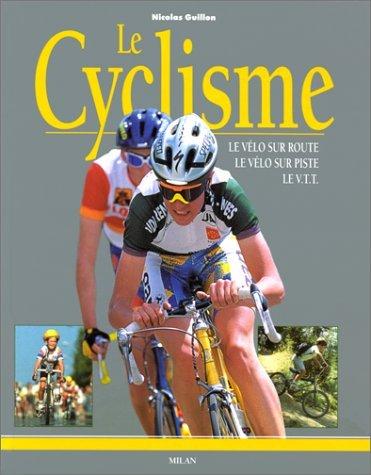 Le Cyclisme : Le VÃ lo sur: Guillon, Nicolas; Roussel,
