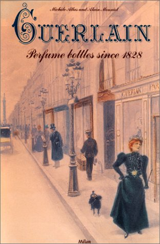 Guerlain, Perfume Bottles Since 1828: Michele Atlas; Alain Monniot