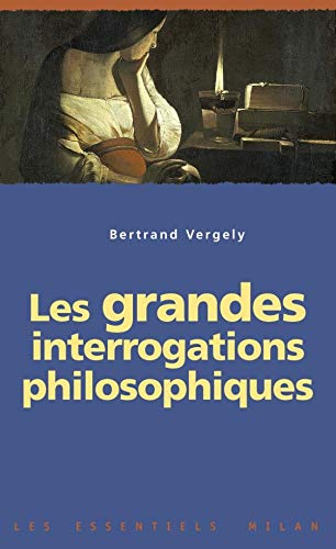 Les grandes interrogations philosophiques (French Edition): Vergely, Bertrand