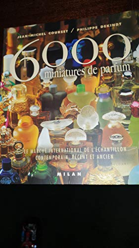 9782841137411: 6000 miniatures de parfum. Le march� international de l'�chantillon contemporain, r�cent et ancien (Beaux Livres)