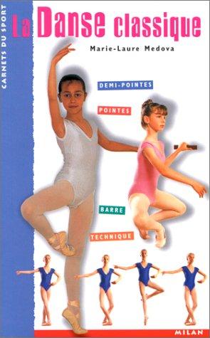 La Danse classique : Demi-pointes - Pointes: M?dova, Marie-Laure, Fuggetta,