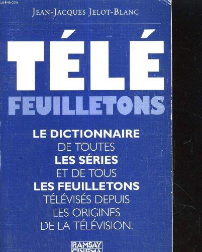 9782841140022: Tele feuilletons: [le dictionnaire de toutes les series et de tous les feuilletons televises depuis les origines de la television] (French Edition)