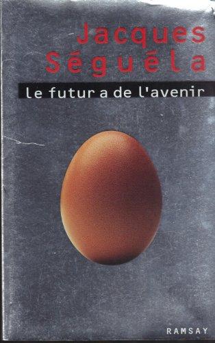 LE FUTUR A DE L'AVENIR: SEGUELA, JACQUES