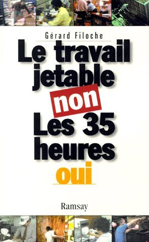 Le travail jetable non, les 35 heures oui (French Edition): Gerard Filoche
