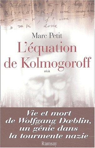 L'équation de Kolmogoroff. Vie et mort de Wolfgang Doeblin, un génie dans la ...