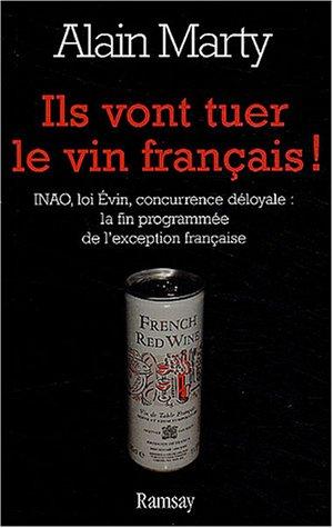 Ils vont tuer le vin français !: Alain Marty