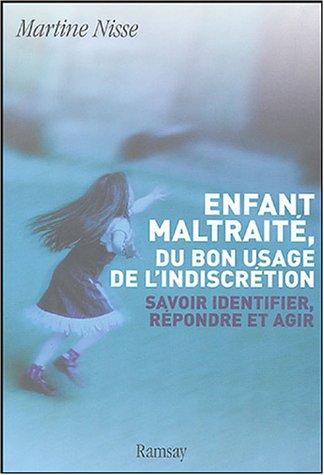 9782841147083: Enfant maltraité, la fin du silence : Savoir identifier, répndre et agir