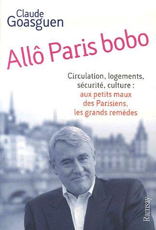 Allô Paris bobo : Circulation, logements, sécurité,: Claude Goasguen; Gérard