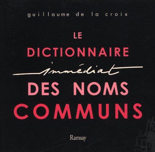 9782841149483: Le Dictionnaire Immédiat des Noms Communs