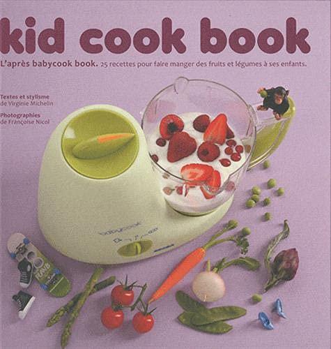 9782841232611: Kid cook book : L'après babycook book. 25 recettes pour faire manger des fruits et légumes à ses enfants