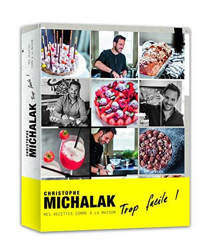Christophe Michalak trop facile ! : Mes recettes comme à la maison: Christophe Michalak