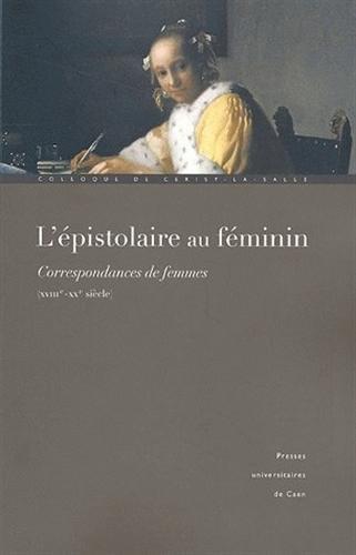 9782841332403: L'épistolaire au féminin : Correspondances de femmes XVIIIe-XXe siècle