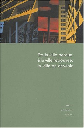 9782841333028: De la ville perdue à la ville retrouvée, la ville en devenir (French Edition)