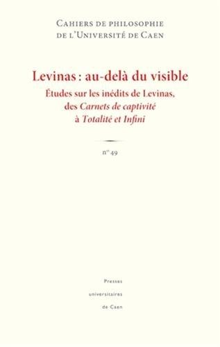 9782841334100: Cahiers de philosophie de l'Université de Caen, N° 49 : Levinas : au-delà du visible : Etudes sur les inédits de Levinas des Carnets de captivité à Totalité et Infini