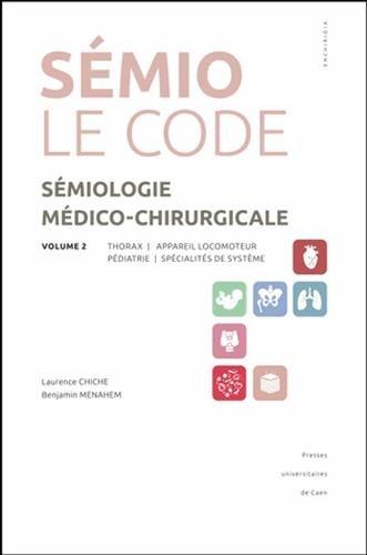 9782841334148: Sémiologie médico-chirurgicale, le code : Volume 2, Thorax, appareil locomoteur, pédiatrie, spécialités de système (Enchiridia)