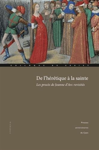 9782841334216: De l'hérétique à la sainte : Les procès de Jeanne d'Arc revisités
