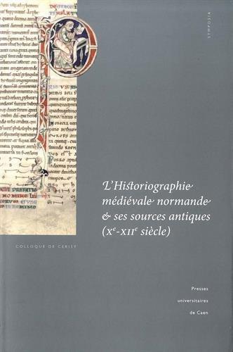 9782841334858: L'historiographie m�di�vale normande et ses sources antiques (Xe-XIIe si�cle) : Actes du colloque de Cerisy-la-Salle et du Scriptorial d'Avranches (8-11 octobre 2009)