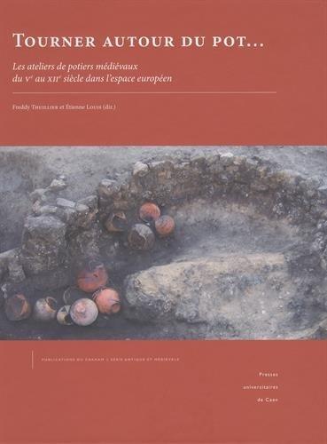 9782841335244: Tourner autour du pot... Les ateliers de potiers médiévaux du Ve au XIIe (Publications Du Centre De Recherches Archeologiques Et Historiques Medievales)