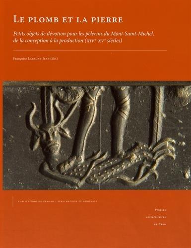 9782841337750: Le plomb et la pierre: Petits objets de dévotion pour les pèlerins du Mont-Saint-Michel, de l