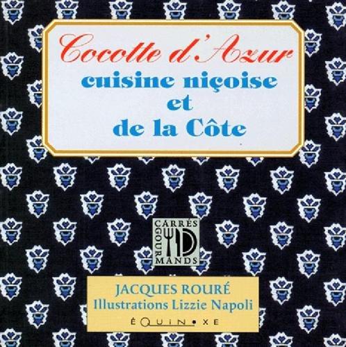 Cocotte dAzur, cuisine ni?oise et de la: Rour?, Jacques and