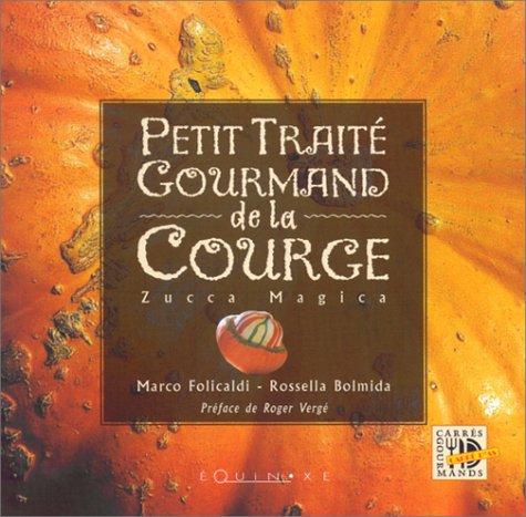 Petit traité gourmand de la courge (2841353443) by Marco Folicaldi; Rossella Bolmida; Bernard Giani; Roger Vergé