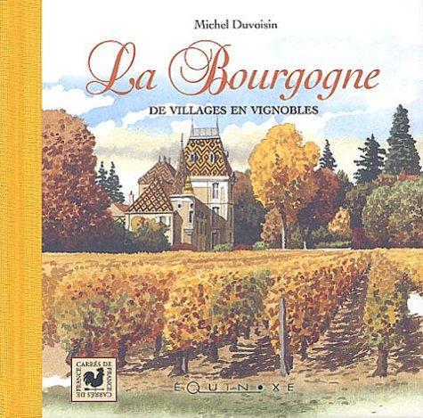 la Bourgogne ; de villages en vignobles: Michel Duvoisin