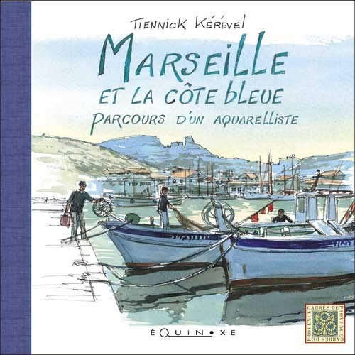 9782841356515: Marseille et la côte bleue : Parcours d'un aquarelliste