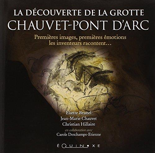 9782841358649: La découverte de la grotte Chauvet-Pont d'Arc : Premières images, premières émotions, les inventeurs racontent...